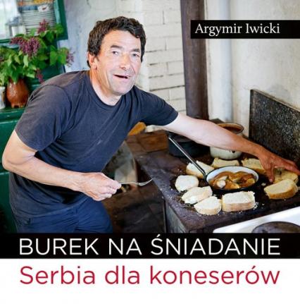 Burek na śniadanie Serbia dla koneserów - Argymir Iwicki | okładka