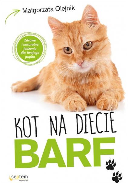 Kot na diecie BARF Zdrowe i naturalne jedzenie dla Twojego pupila - Małgorzata Olejnik | okładka