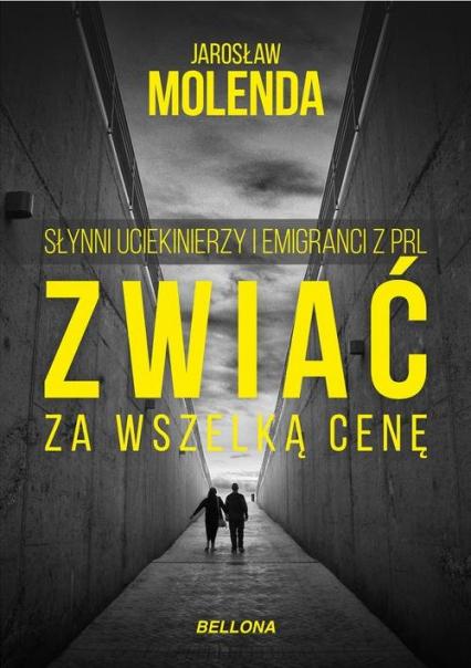 Zwiać za wszelką cenę Słynni uciekinierzy i emigranci z PRL - Jarosław Molenda | okładka