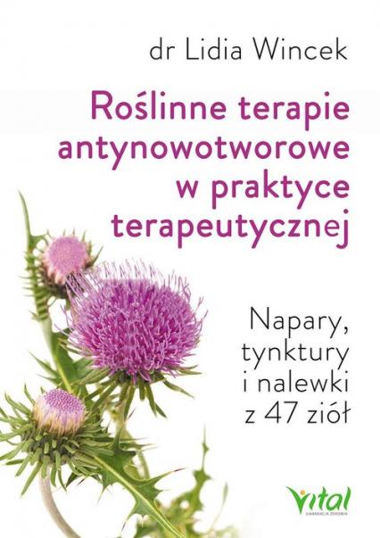 Roślinne terapie antynowotworowe w praktyce terapeutycznej Napary, tynktury i nalewki z 47 ziół - Lidia Wincek | okładka