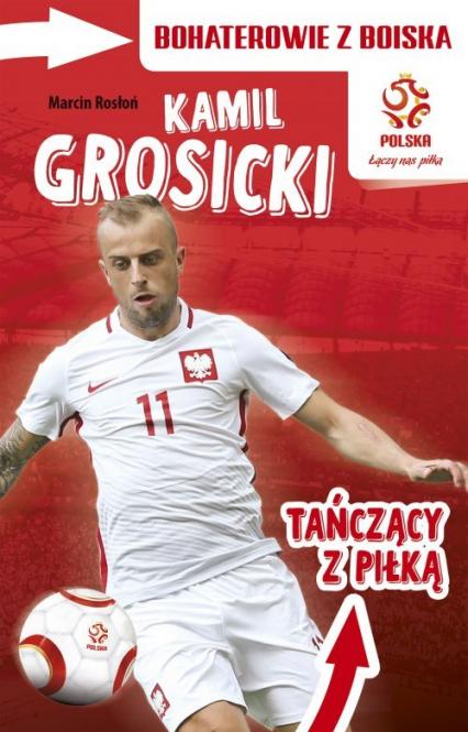 PZPN Bohaterowie z boiska Kamil Grosicki Tańczący z piłką - Marcin Rosłoń | okładka