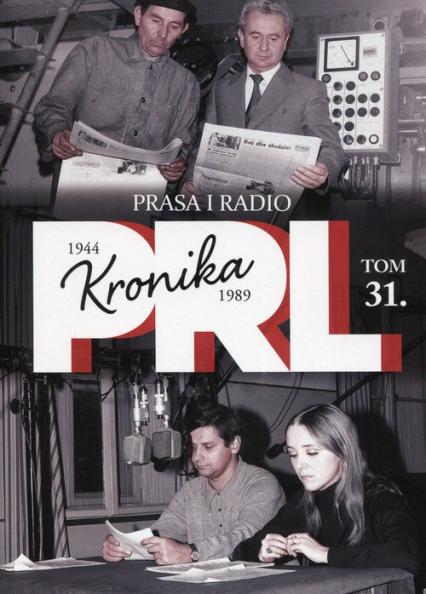 Kronika PRL 1944-1989 Tom 31 Prasa i radio