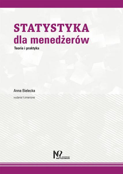 Statystyka dla menedżerów Teoria i praktyka - Anna Bielecka | okładka