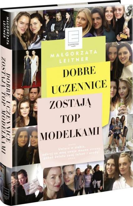 Dobre uczennice zostają Top Modelkami - Małgorzata Leitner   okładka