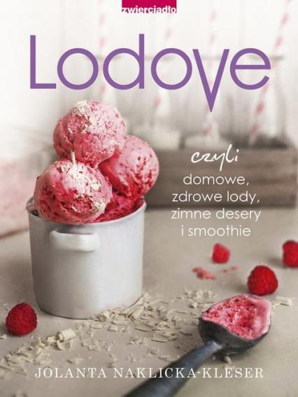 Lodovo czyli domowe, zdrowe lody, zimne desery i smoothie - Jolanta Naklicka-Kleser | okładka