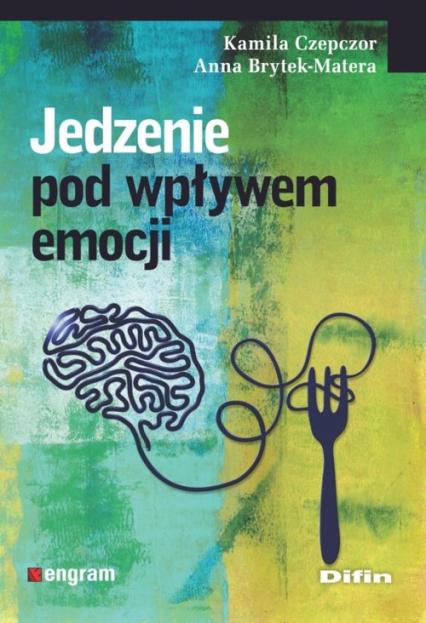 Jedzenie pod wpływem emocji - Czepczor Kamila, Brytek-Matera Anna | okładka