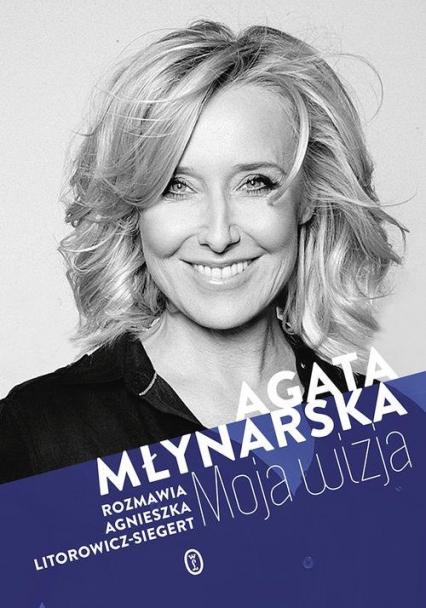 Moja wizja - Agata Młynarska, Agnieszka Litorowicz-Siegert | okładka