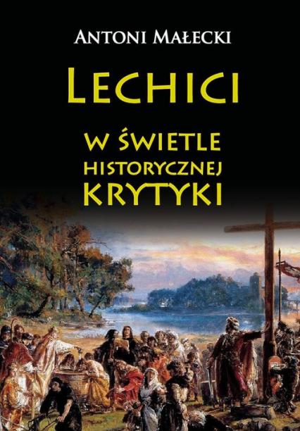 Lechici w świetle historycznej krytyki - Antoni Małecki | okładka