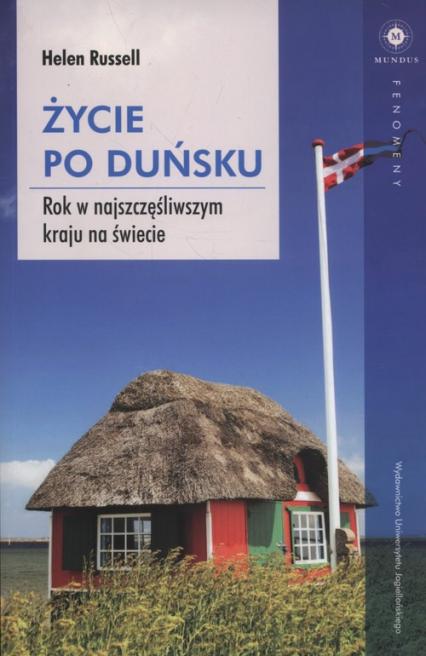 Życie po duńsku Rok w najszczęśliwszym kraju na świecie - Helen Russell | okładka