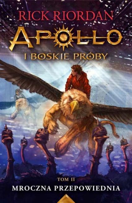 Mroczna przepowiednia Apollo i boskie próby. Tom 2 -  Rick Riordan   okładka