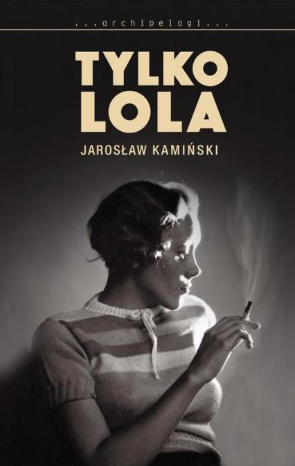 Tylko Lola - Jarosław Kamiński | okładka