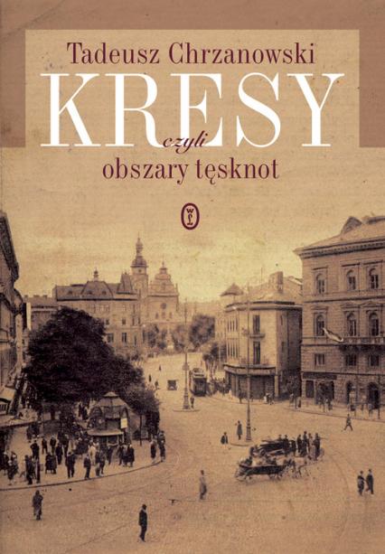 Kresy czyli obszary tęsknot - Tadeusz Chrzanowski | okładka