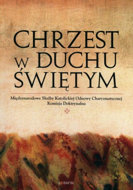 Chrzest w Duchu Świętym Międzynarodowe Służby Katolickiej Odnowy Charyzmatycznej Komisja Doktrynalna -  | okładka