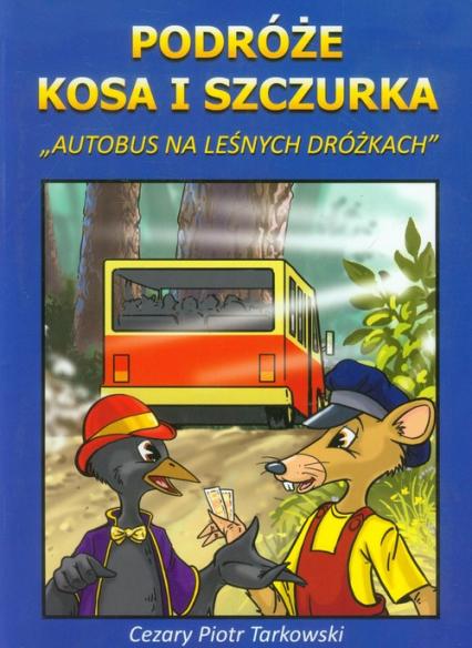 Podróże Kosa i Szczurka Autobus na leśnych dróżkach - Tarkowski Cezary Piotr | okładka