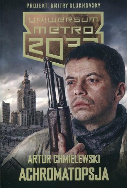 Metro 2033 Achromatopsja - Artur Chmielewski   okładka