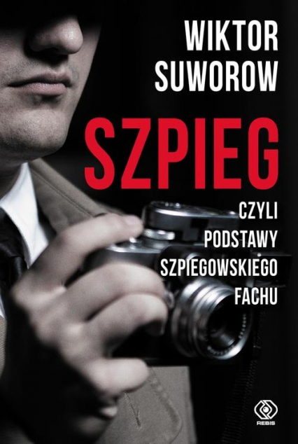 Szpieg czyli podstawy szpiegowskiego fachu - Wiktor Suworow | okładka