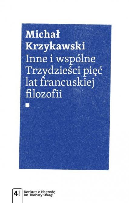 Inne i wspólne Trzydzieści pięć lat francuskiej filozofii - Michał Krzykawski | okładka