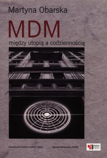 MDM między utopią a codziennością - Martyna Obarska | okładka