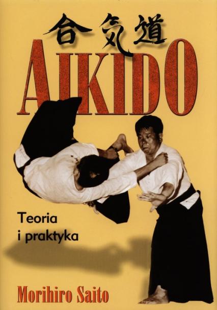 Aikido Teoria i praktyka - Morihiro Saito   okładka