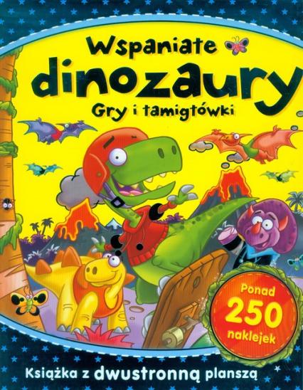 Wspaniałe dinozaury Gry i łamigłówki - zbiorowa praca | okładka