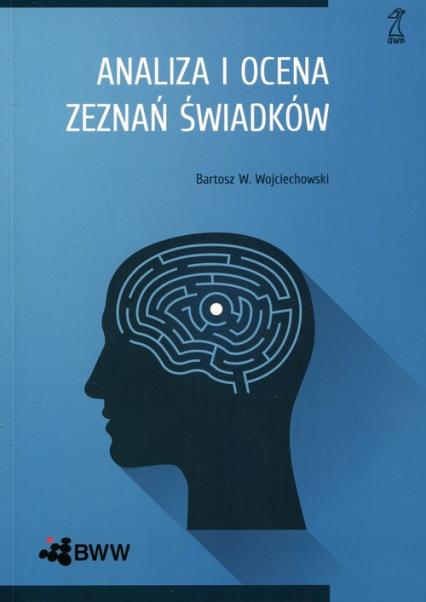 Analiza i ocena zeznań świadków - Wojciechowski Bartosz W. | okładka