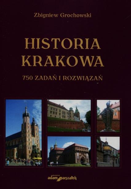 Historia Krakowa 750 zadań i rozwiązań - Zbigniew Grochowski | okładka