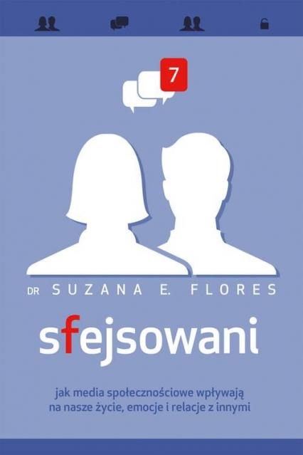 Sfejsowani Jak media społecznościowe wpływają na nasze życie, emocje i relacje z innymi - Flores Suzana E. | okładka