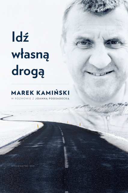 Idź własną droga - Kamiński Marek, Podsadecka Joanna | okładka