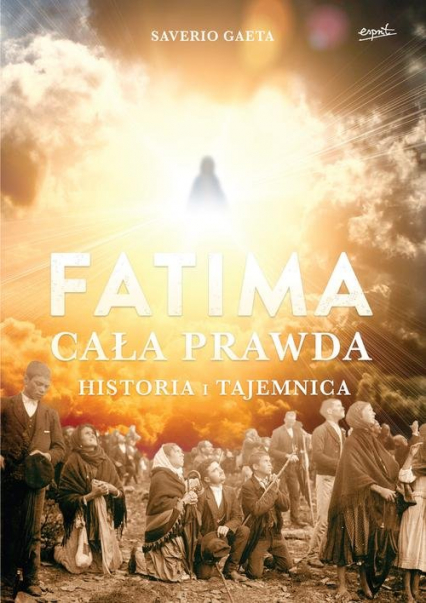Fatima Cała prawda Historia i tajemnica - Saverio Gaeta | okładka