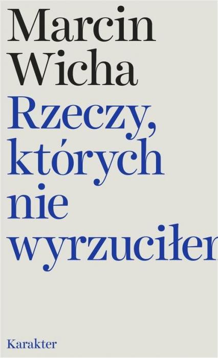 Rzeczy, których nie wyrzuciłem - Marcin Wicha | okładka