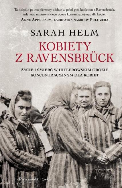 Kobiety z Ravensbrück Życie i śmierć w hitlerowskim obozie koncentracyjnym dla kobiet - Sarah Helm | okładka