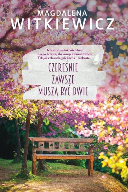 Czereśnie zawsze muszą być dwie - Magdalena Witkiewicz | okładka