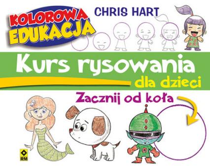 Kurs rysowania dla dzieci Zacznij od koła - Christopher Hart | okładka