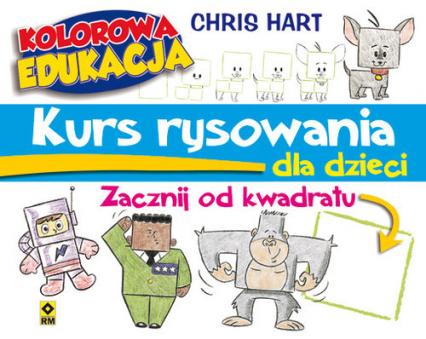 Kurs rysowania dla dzieci Zacznij od kwadratu - Christopher Hart | okładka