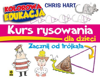 Kurs rysowania dla dzieci Zacznij od trójkąta - Christopher Hart | okładka
