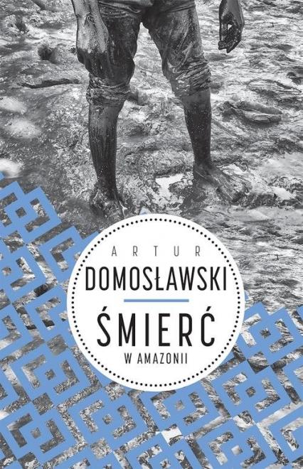Śmierć w Amazonii - Artur Domosławski | okładka