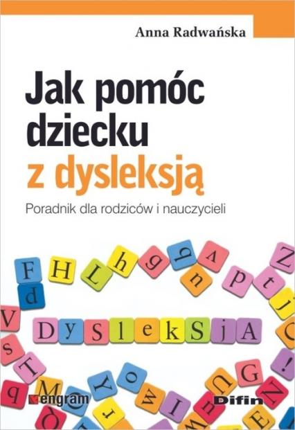 Jak pomóc dziecku z dysleksją Poradnik dla rodziców i nauczycieli - Anna Radwańska | okładka