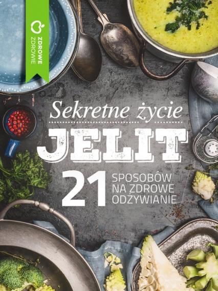 Sekretne życie jelit 21 sposobów na zdrowe odżywianie -    okładka