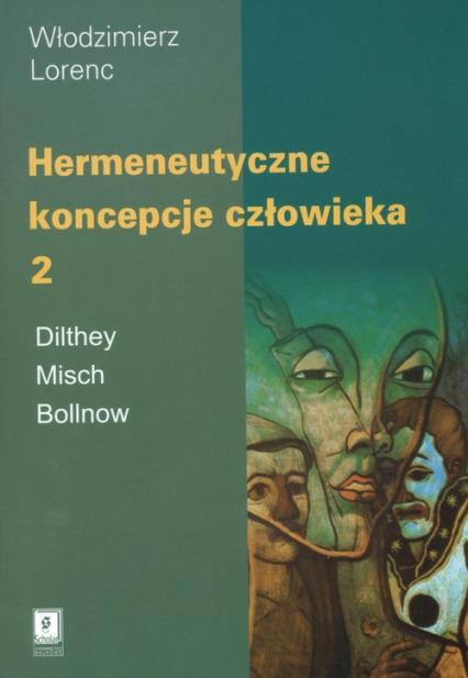 Hermeneutyczne koncepcje człowieka Tom 2 - Włodzimierz Lorenc | okładka