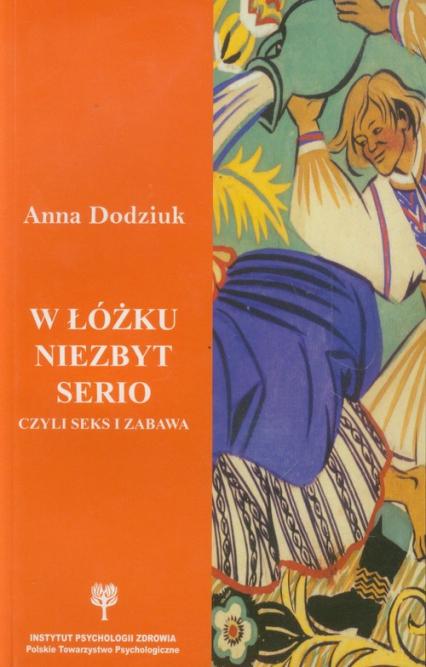 W łóżku niezbyt serio czyli seks i zabawa - Anna Dodziuk | okładka