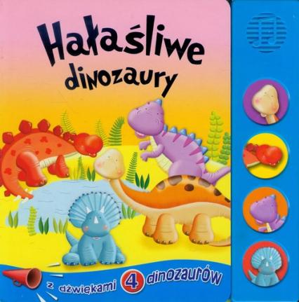 Hałaśliwe dinozaury książka z dźwiękami 4 dinozaurów -    okładka