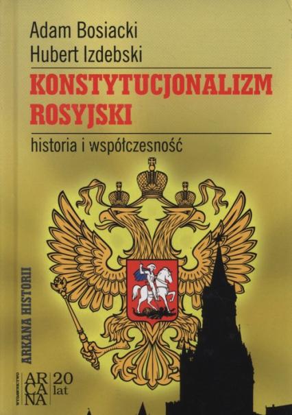 Konstytucjonalizm rosyjski historia i współczesność - Bosiacki Adam, Izdebski Hubert | okładka