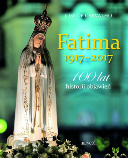 Fatima 1917-2017 100 lat historii objawień - José Carvalho | okładka