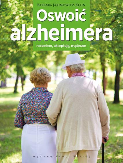 Oswoić alzheimera Rozumiem, akceptuję, wspieram - Barbara Jakimowicz-Klein   okładka