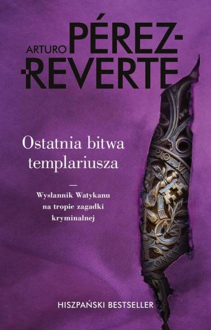 Ostatnia bitwa templariusza Wysłannik Watykanu na tropie zagadki kryminalnej - Arturo Perez-Reverte | okładka