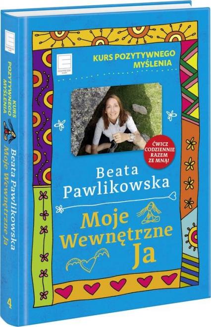 Kurs pozytywnego myślenia Moje wewnętrzne Ja - Beata Pawlikowska | okładka