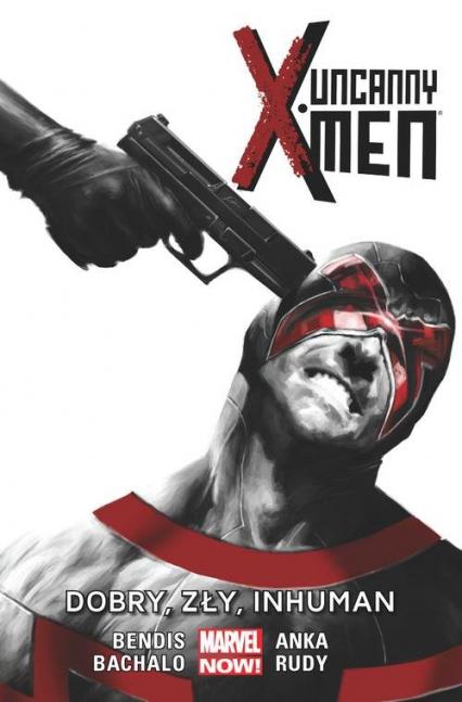 Uncanny X-Men: Dobry, zły, Inhuman Tom 3 - Bendis Brian Michael, Bachalo Chris, Anka Kris, Rudy Marco | okładka