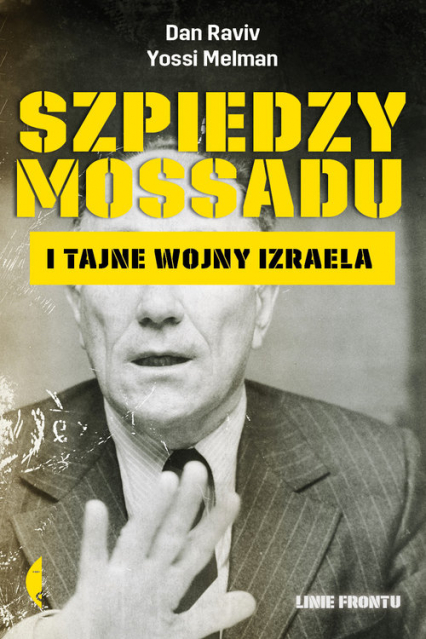 Szpiedzy Mossadu i tajne wojny Izraela - Dan Raviv, Yossi Melman | okładka
