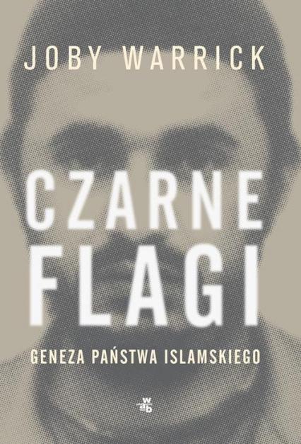 Czarne flagi Geneza Państwa Islamskiego - Joby Warrick | okładka