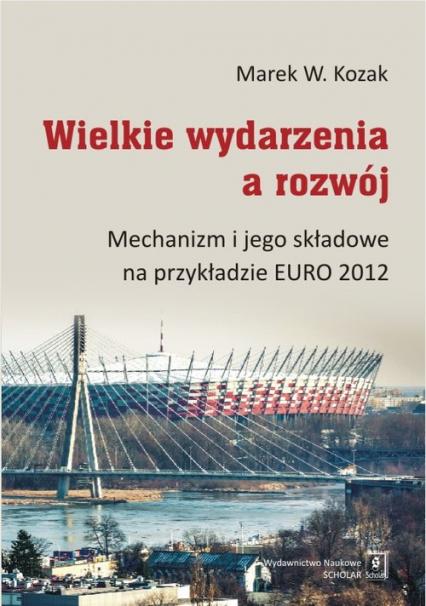 Wielkie wydarzenia a rozwój Mechanizm i jego składowe na przykładzie EURO 2012 - Kozak Marek W. | okładka